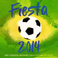 Různí interpreti – Fiesta 2014 - Hot Classical Anthems For A Festival Of Sport