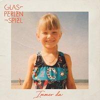 Glasperlenspiel – Immer da