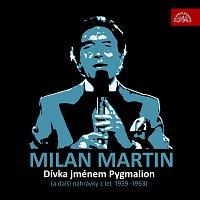 Milan Martin – Dívka jménem Pygmalion (a další z let 1959-1963)
