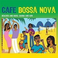 Various Artists.. – Café Bossa Nova: Beaches and Bars, Samba and Sun