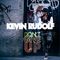 Kevin Rudolf – Don't Give Up