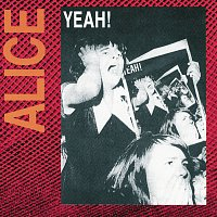 Alice – Yeah!