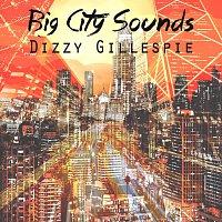 Dizzy Gillespie – Big City Sounds