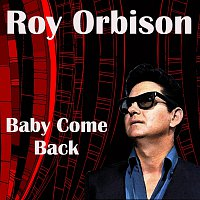 Roy Orbison – Baby Come Back