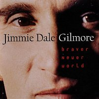 Jimmie Dale Gilmore – Braver Newer World