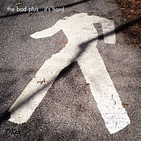 The Bad Plus – It's Hard