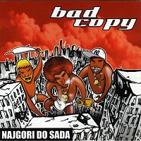 Bad Copy – Bad Copy - Najgori Do Sada