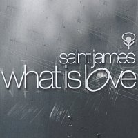 Saint James – What Is Love