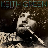 Keith Green – The Greatest Hits