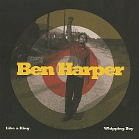 Ben Harper – Like A King/Whipping Boy
