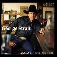 George Strait – Always Never The Same