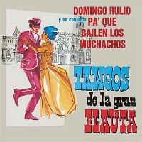 Domingo Rulio y su Conjunto Pa' Que Bailen los Muchachos – Tangos de la Gran Flauta