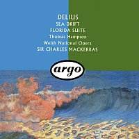 Sir Charles Mackerras, Thomas Hampson, Orchestra of the Welsh National Opera – Delius: Sea Drift; Florida Suite