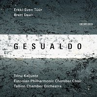 Tallinn Chamber Orchestra, Tonu Kaljuste, Estonian Philharmonic Chamber Choir – Gesualdo / Erkki-Sven Tuur / Brett Dean