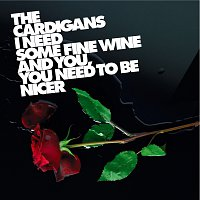 The Cardigans – I Need Some Fine Wine And You, You Need To Be Nicer