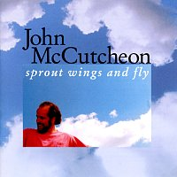 John McCutcheon – Sprout Wings And Fly