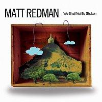 Matt Redman – We Shall Not Be Shaken