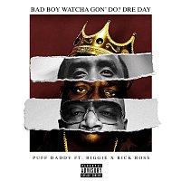 Puff Daddy, Biggie, Rick Ross – Bad Boy Watcha Gon' Do? Dre Day