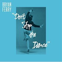 Bryan Ferry – Don't Stop The Dance [Remixes]