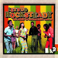 Various Artists.. – Let's Do Rocksteady: The Story of Rocksteady 1966-68
