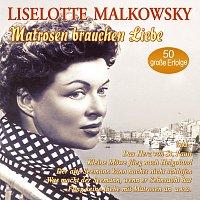 Liselotte Malkowsky – Matrosen brauchen Liebe - 50 grosze Erfolge