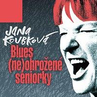 Jana Koubková – Blues (ne)ohrožené seniorky
