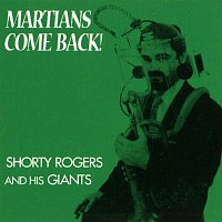 Shorty Rogers & His Giants – Martians, Come Back!
