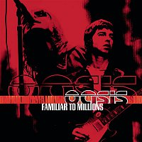 Oasis – Familiar To Millions
