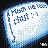 Team – Mam na teba chut :-)