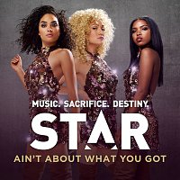 "Star Cast – Ain't About What You Got [From ""Star (Season 1)"" Soundtrack]"