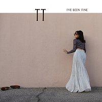 TT – I've Been Fine