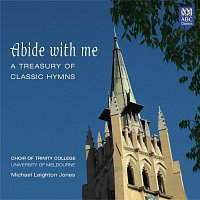 The Choir of Trinity College, Melbourne, Michael Leighton Jones – Abide With Me: A Treasury Of Classic Hymns