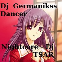 Dj Germanikss Dancer – Nightcore - DJ TSAR