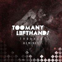 TooManyLeftHands – Trouble (Remixes)