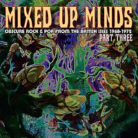 Různí interpreti – Mixed Up Minds, Part 3: Obscure Rock And Pop From The British Isles, 1968-1972