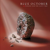 Blue October – Foiled For The Last Time