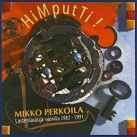 Mikko Perkoila – HiMputTi! Lastenlauluja Vuosilta 1982-1991