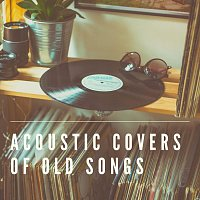 Různí interpreti – Acoustic Covers of Old Songs