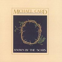 Michael Card – Known By The Scars