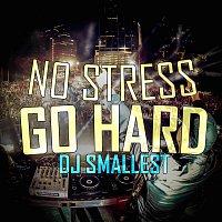 DJ Smallest – No Stress Go Hard - Single