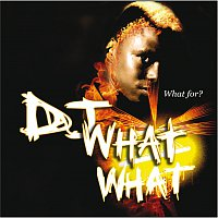 DJ What What – What For?