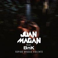 Juan Magan, BnK – Rápido, Brusco, Violento