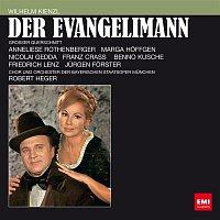 Anneliese Rothenberger, Nicolai Gedda, Benno Kusche, Bayerisches Staatsorchester, Robert Heger – Kienzl: Der Evangelimann (Electrola-Querschnitt)