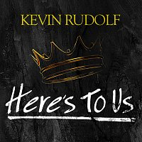 Kevin Rudolf – Here's To Us