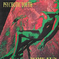 Psychotic Youth – Some Fun