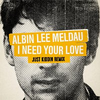 Albin Lee Meldau – I Need Your Love [Just Kiddin Remix]