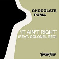 Chocolate Puma – It Ain't Right (feat. Colonel Red)