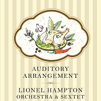 Lionel Hampton, His Orchestra, Lionel Hampton Sextet – Auditory Arrangement
