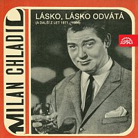 Milan Chladil – Lásko, lásko odvátá (a další z let 1971 - 1984)