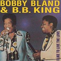 """Bobby """"Blue"""" Bland, B.B. King – I Like To Live The Love"""
